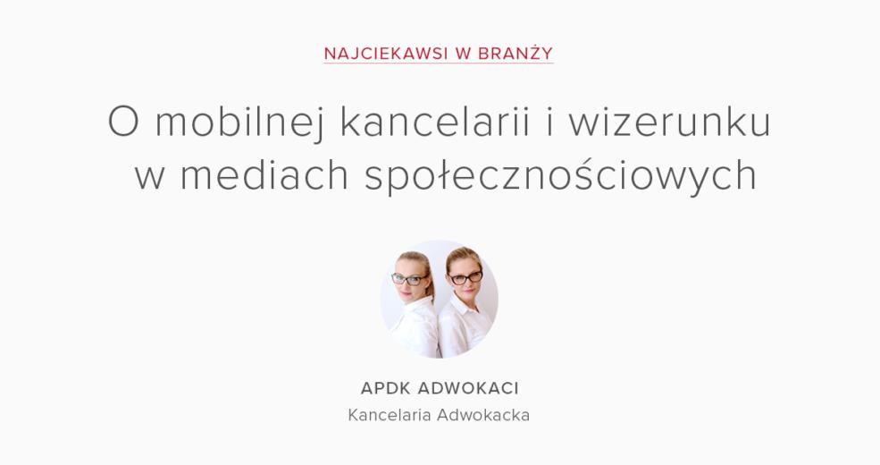 Najciekawsi w branży – APDK Adwokaci o mobilnej kancelarii i wizerunku w mediach społecznościowych